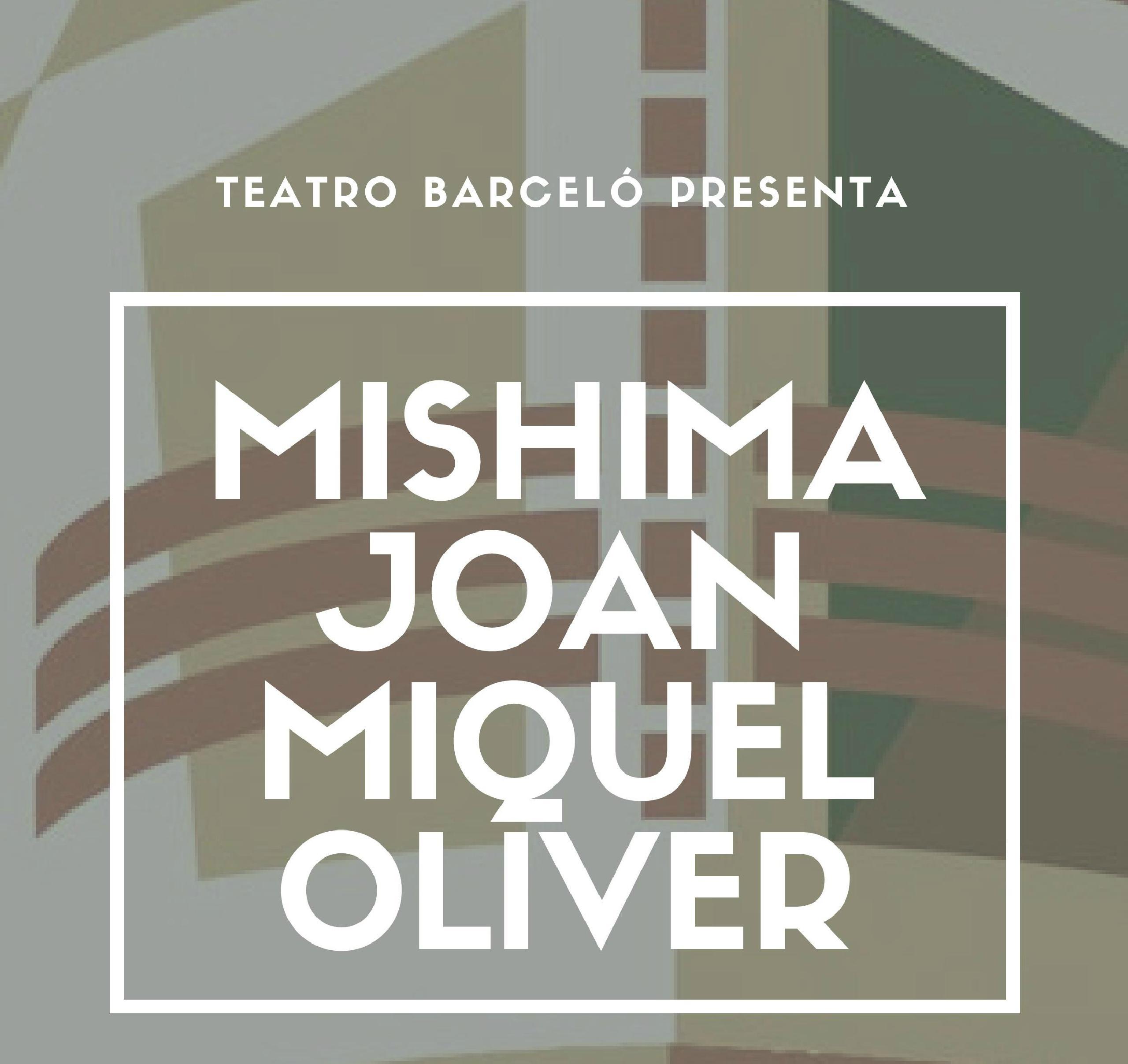 Teatro Barceló presenta: Mishima + Joan Miquel Oliver