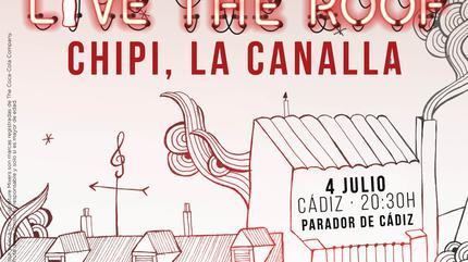 Chipi, La Canalla en LIVE THE ROOF | Cádiz