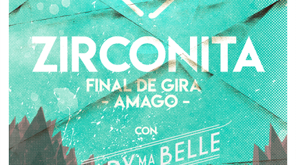 "Zirconita (Final de Gira ""AMAGO"") + Lady Ma Belle"